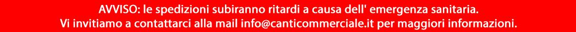 AVVISO: le spedizioni subiranno ritardi a causa dell' emergenza sanitaria. Vi invitiamo a contattarci alla mail info@canticommerciale.it per maggiori informazioni.